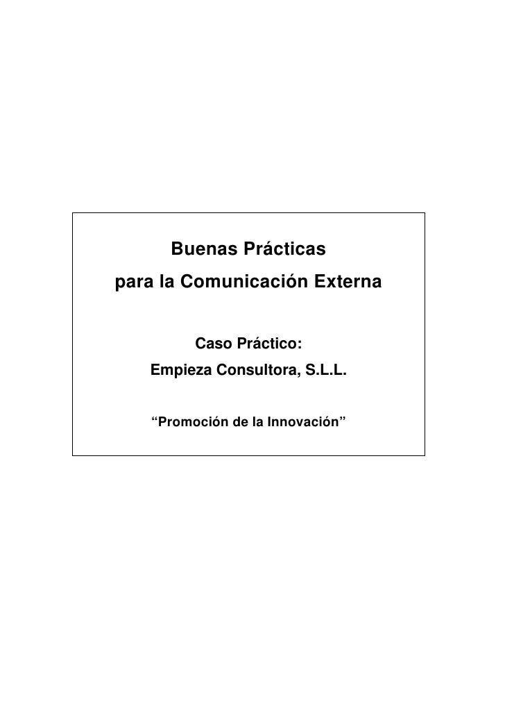 """Buenas Prácticaspara la Comunicación Externa         Caso Práctico:   Empieza Consultora, S.L.L.   """"Promoción de la Innova..."""