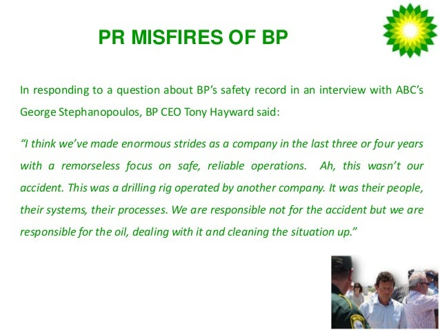 pr case study bp oil spill This assignment is a case study of a failure of communication and  the bp oil spill shows evidence of  bp's pr blunders mirror exxon's, appear destined.
