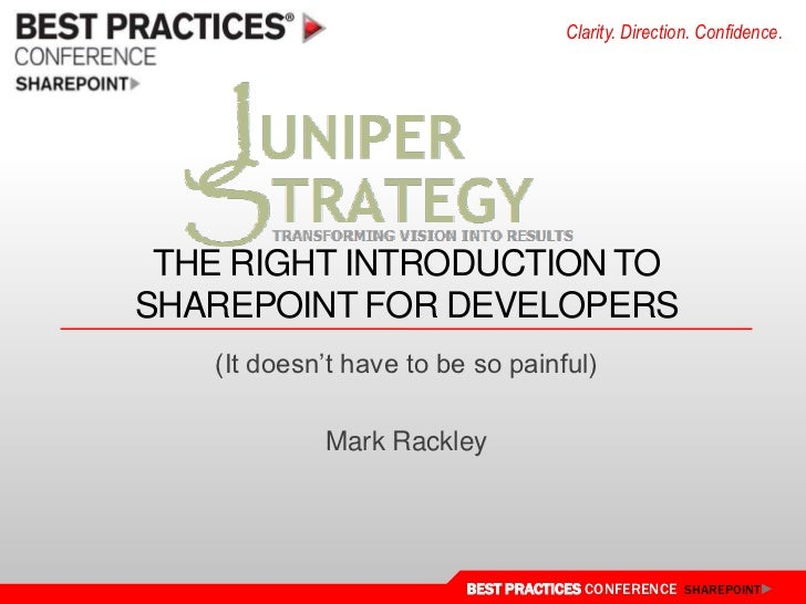"""Clarity. Direction. Confidence. THE RIGHT INTRODUCTION TOSHAREPOINT FOR DEVELOPERS   (It doesn""""t have to be so painful)   ..."""