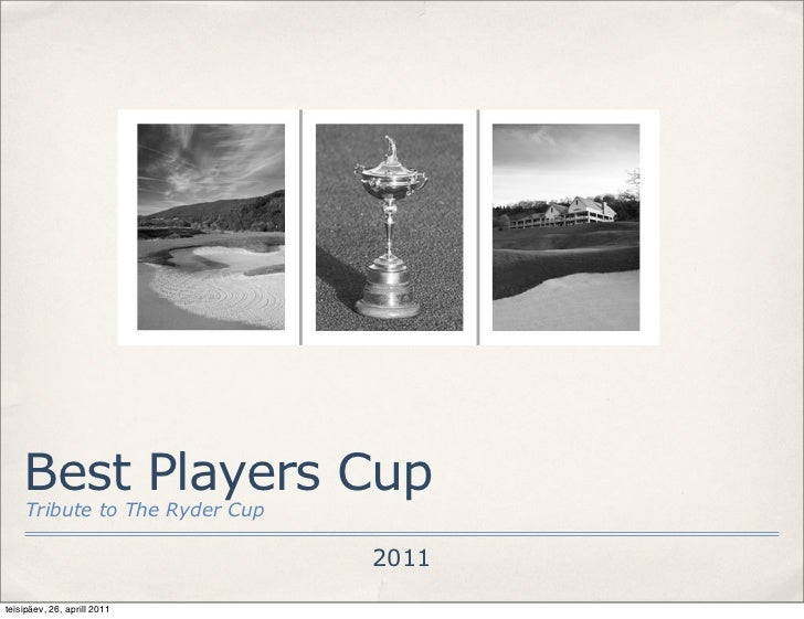 Best Players Cup    Tribute to The Ryder Cup                               2011teisipäev, 26, aprill 2011