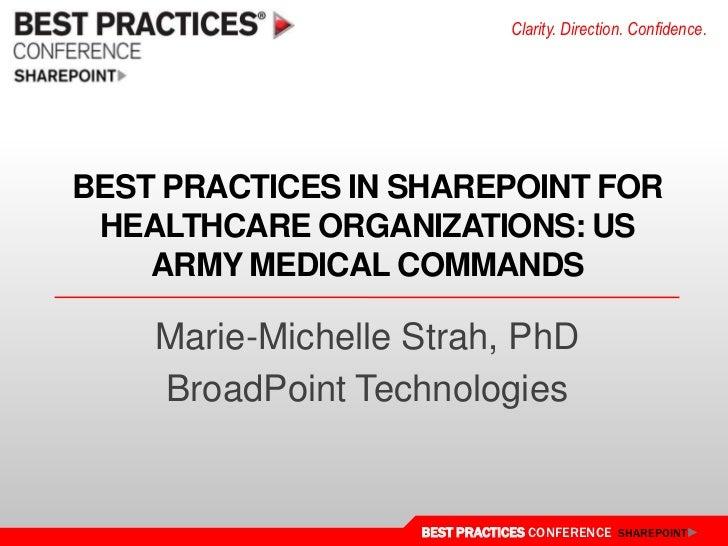 Best Practices in SharePoint for Healthcare Organizations: US Army Medical Commands<br />Marie-Michelle Strah, PhD<br />Br...