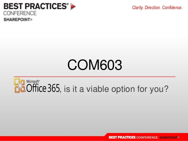 Clarity. Direction. Confidence.  COM603 , is it a viable option for you?  BEST PRACTICES CONFERENCE SHAREPOINT