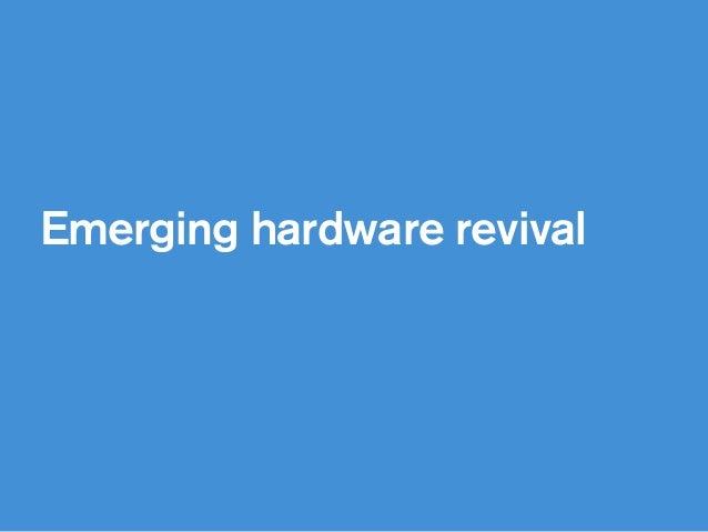 Emerging hardware revival