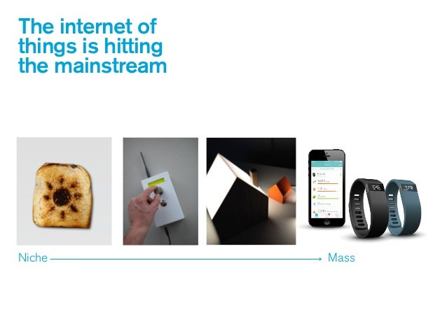 The internet of things is hitting the mainstream Niche Mass