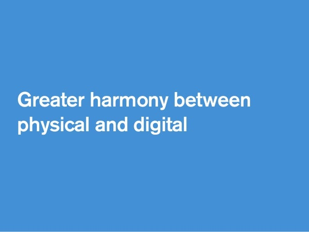 Greater harmony between physical and digital