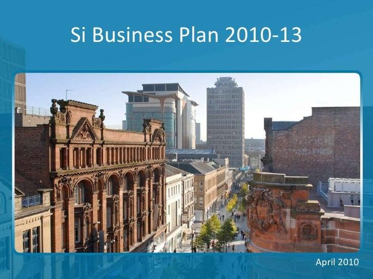 Si Business Plan 2010-13 <ul><li>April 2010 </li></ul>
