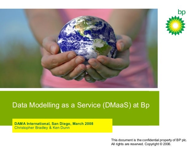 This document is the confidential property of BP plc. All rights are reserved. Copyright © 2006. Data Modelling as a Servi...