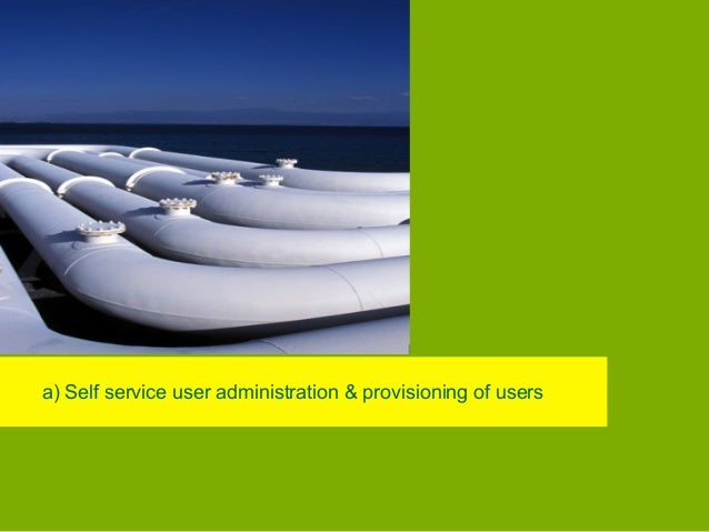 a) Self service user administration & provisioning of users