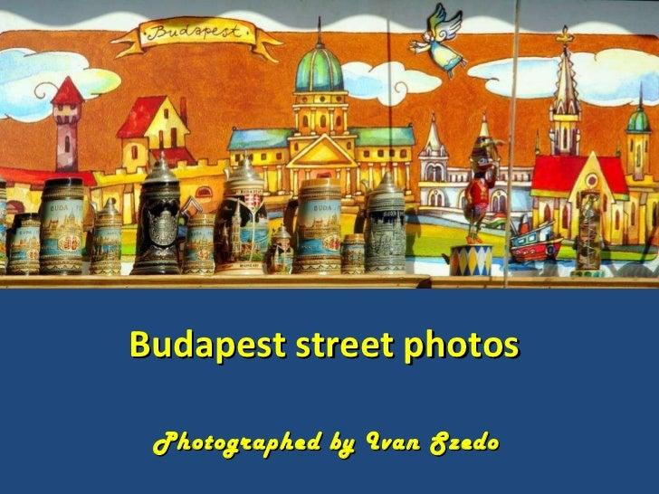 Budapest street photos Photographed by Ivan Szedo