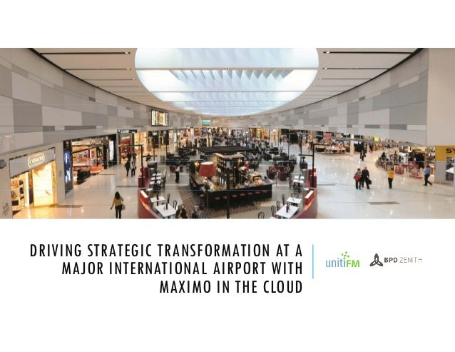 DRIVING STRATEGIC TRANSFORMATION AT A MAJOR INTERNATIONAL AIRPORT WITH MAXIMO IN THE CLOUD