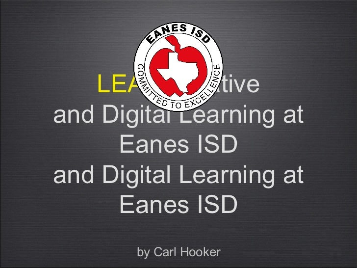 LEAP Initiativeand Digital Learning at     Eanes ISDand Digital Learning at     Eanes ISD       by Carl Hooker