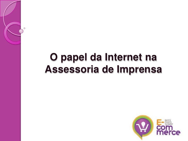 O papel da Internet naAssessoria de Imprensa