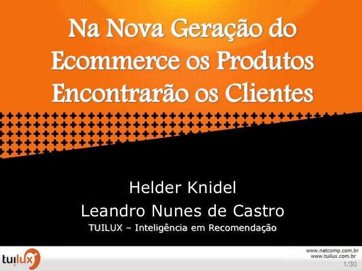 Na Nova Geração doEcommerce os ProdutosEncontrarão os Clientes       Helder Knidel  Leandro Nunes de Castro   TUILUX – Int...