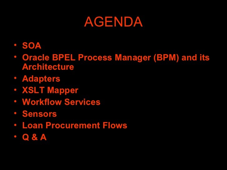 AGENDA <ul><li>SOA </li></ul><ul><li>Oracle BPEL Process Manager (BPM) and its Architecture </li></ul><ul><li>Adapters </l...