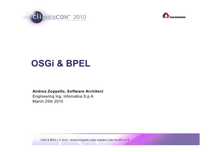 OSGi & BPEL  Andrea Zoppello, Software Architect Engineering Ing. Infomatica S.p.A March 25th 2010         OSGi & BPEL | ©...