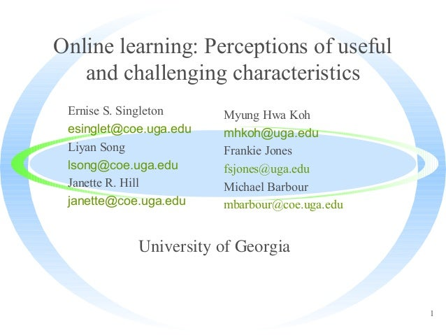 Online learning: Perceptions of useful   and challenging characteristics Ernise S. Singleton    Myung Hwa Koh esinglet@coe...