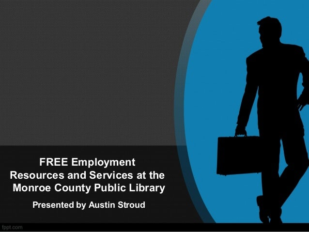 FREE Employment Resources and Services at the Monroe County Public Library Presented by Austin Stroud