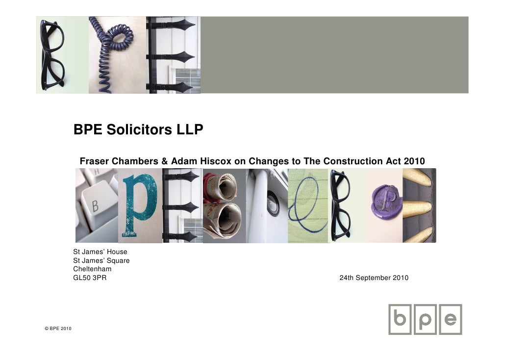 BPE Solicitors LLP                Fraser Chambers & Adam Hiscox on Changes to The Construction Act 2010                  S...