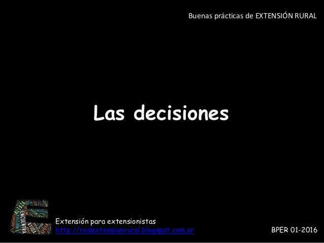 Extensión para extensionistas http://redextensionrural.blogspot.com.ar BPER 01-2016 Buenas prácticas de EXTENSIÓN RURAL La...