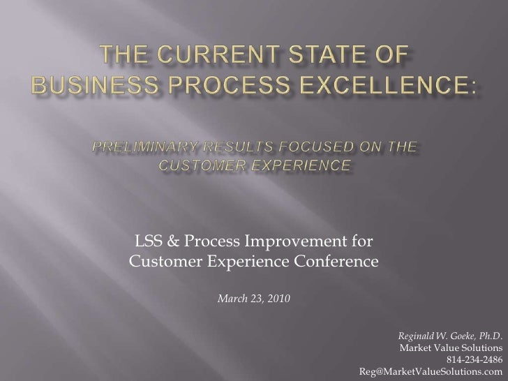 The Current State of Business Process Excellence:Preliminary Results focused on the Customer Experience<br />LSS & Process...