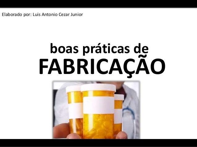 boas práticas de FABRICAÇÃO Elaborado por: Luis Antonio Cezar Junior