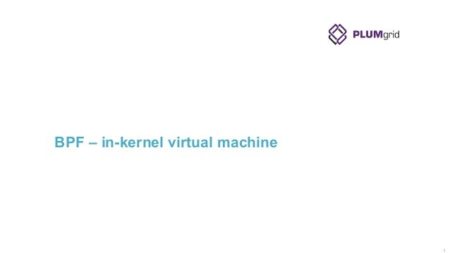 BPF – in-kernel virtual machine 1!
