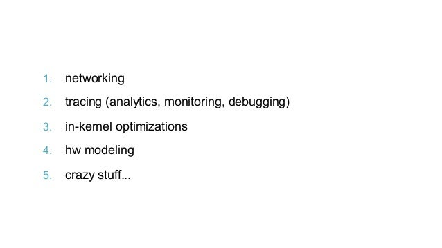 extended BPF use cases 1. networking 2. tracing (analytics, monitoring, debugging) 3. in-kernel optimizations 4. hw mo...