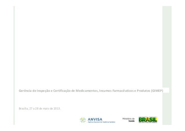 Gerência de Inspeção e Certificação de Medicamentos, Insumos Farmacêuticos e Produtos (GIMEP) Brasília, 27 a 28 de maio de...