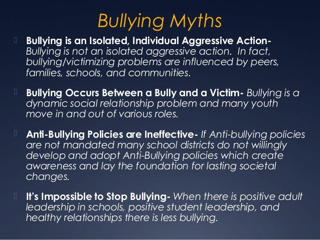 myths and facts about bullying Bullying impacts children and adults of all ages, backgrounds, and incomes  accross the united states research suggests that  myths and facts of bullying.