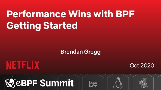 Performance Wins with BPF Getting Started Brendan Gregg Oct 2020