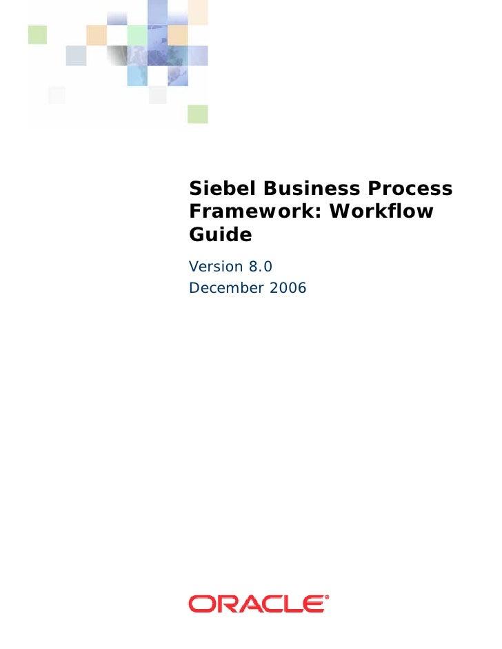 Siebel Business Process Framework: Workflow Guide Version 8.0 December 2006