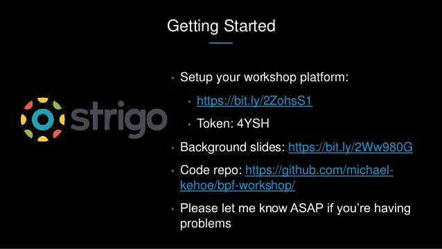 Getting Started • Setup your workshop platform: • https://bit.ly/2ZohsS1 • Token: 4YSH • Background slides: https://bit.ly...