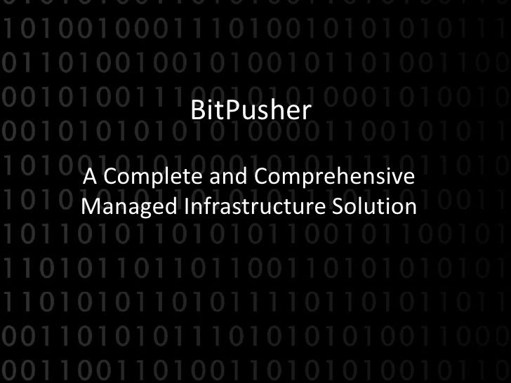BitPusher  A Complete and Comprehensive Managed Infrastructure Solution