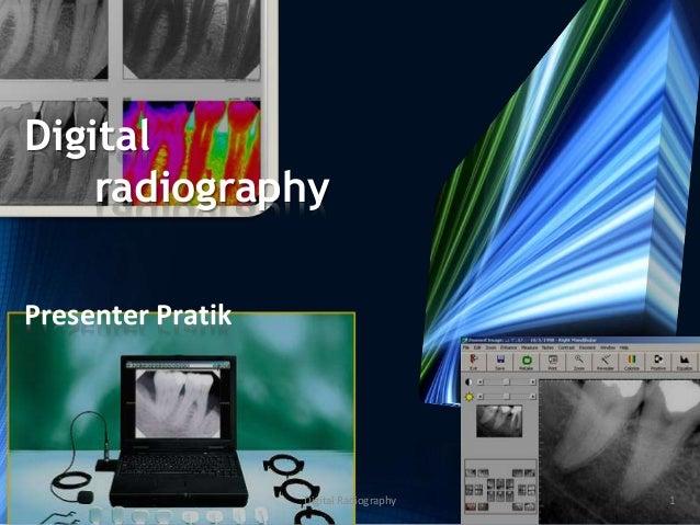 Digital radiography Presenter Pratik 1Digital Radiography