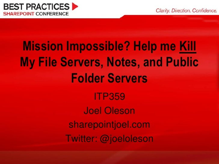 Mission Impossible? Help me Kill My File Servers, Notes, and Public           Folder Servers                ITP359        ...