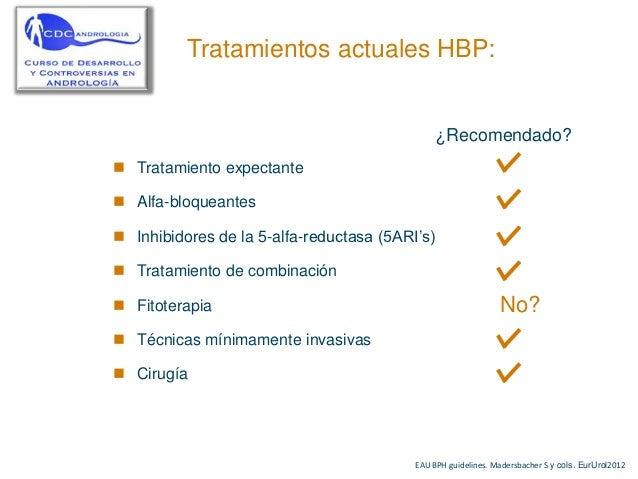 Tratamientos actuales HBP:                                                ¿Recomendado? Tratamiento expectante Alfa-bloq...