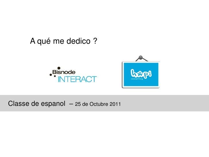A qué me dedico ?Classe de espanol – 25 de Octubre 2011