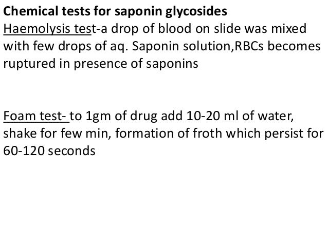 Chemical tests for saponin glycosides Haemolysis test-a drop of blood on slide was mixed with few drops of aq. Saponin sol...