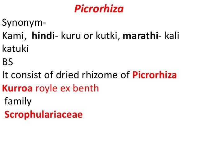 Chemical constituents Picrorhizin kutkin picroside-I,II,III, D- mannitol vanillic acid, kurrin kutkiol, kutkisterolphenoli...