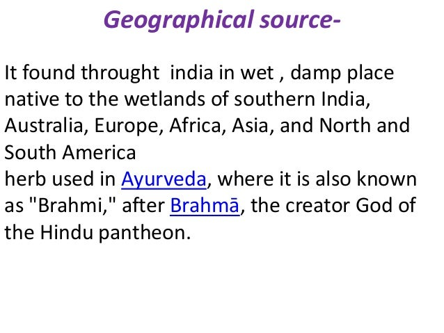 Geographical source- It found throught india in wet , damp place native to the wetlands of southern India, Australia, Euro...