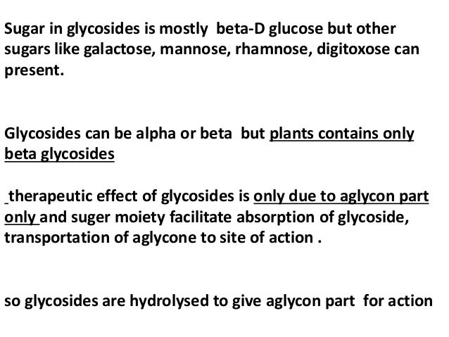 Sugar in glycosides is mostly beta-D glucose but other sugars like galactose, mannose, rhamnose, digitoxose can present. G...