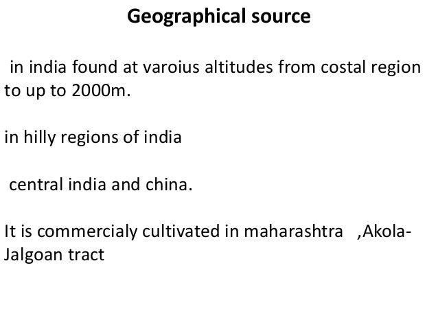 Geographical source in india found at varoius altitudes from costal region to up to 2000m. in hilly regions of india centr...