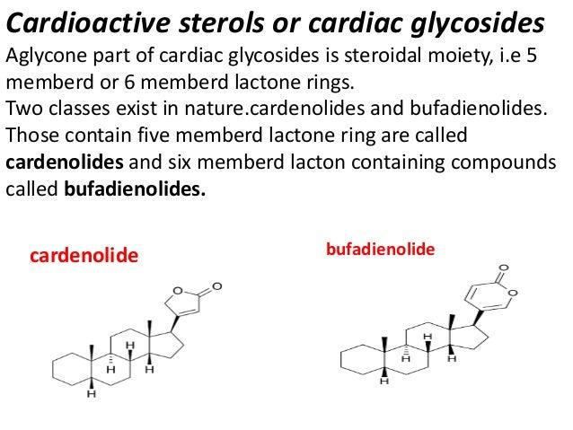 Cardioactive sterols or cardiac glycosides Aglycone part of cardiac glycosides is steroidal moiety, i.e 5 memberd or 6 mem...