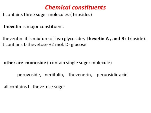 Chemical constituents It contains three suger molecules ( triosides) thevetin is major constituent. theventin it is mixtur...