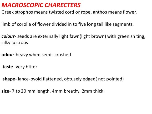 MACROSCOPIC CHARECTERS Greek strophos means twisted cord or rope, anthos means flower. limb of corolla of flower divided i...