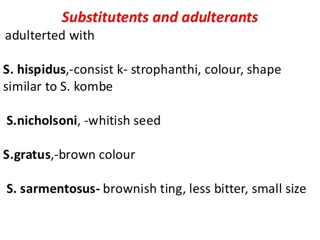 Substitutents and adulterants adulterted with S. hispidus,-consist k- strophanthi, colour, shape similar to S. kombe S.nic...