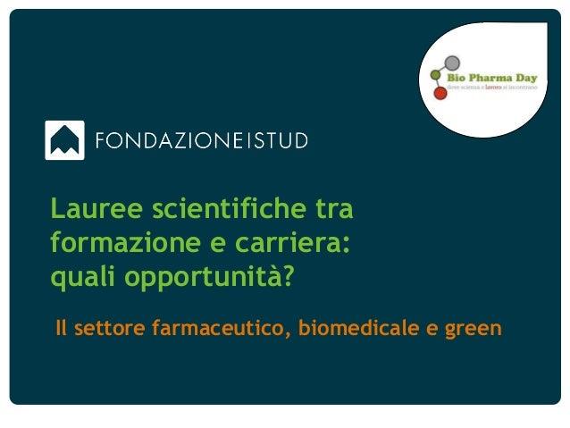 Lauree scientifiche traformazione e carriera:quali opportunità?Il settore farmaceutico, biomedicale e green