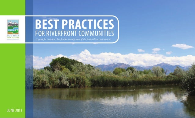 Best practices  For riverfront communities A guide for consistent, but flexible, management of the Jordan River environmen...