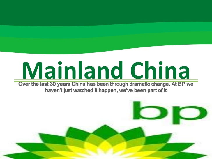 Mainland ChinaOver the last 30 years China has been through dramatic change. At BP we           haven't just watched it ha...