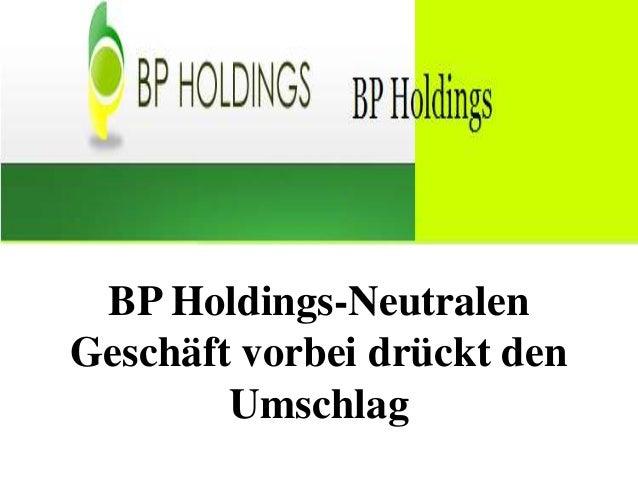 BP Holdings-NeutralenGeschäft vorbei drückt den        Umschlag